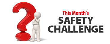 Check Out This Month's Safety Challenge